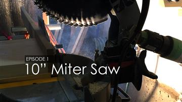 10 Inch Miter Saw - Episode 1